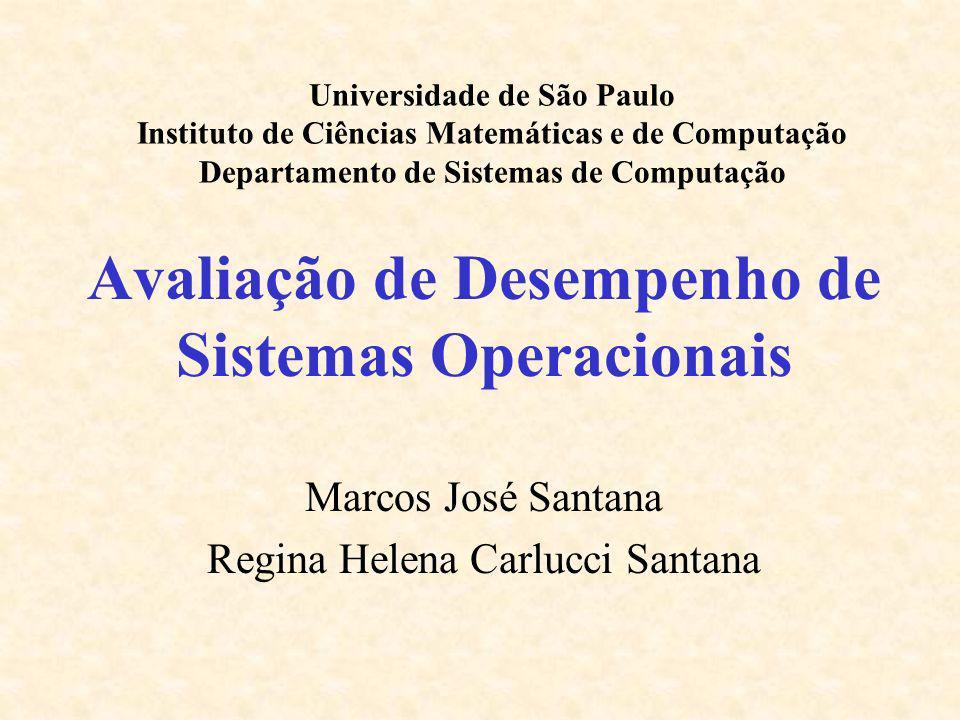 Avaliação de Desempenho de Sistemas Operacionais Marcos José Santana Regina Helena Carlucci Santana Universidade de São Paulo Instituto de Ciências Ma
