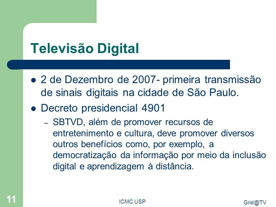 Grid@TV ICMC USP 11 Televisão Digital 2 de Dezembro de 2007- primeira transmissão de sinais digitais na cidade de São Paulo. Decreto presidencial 4901