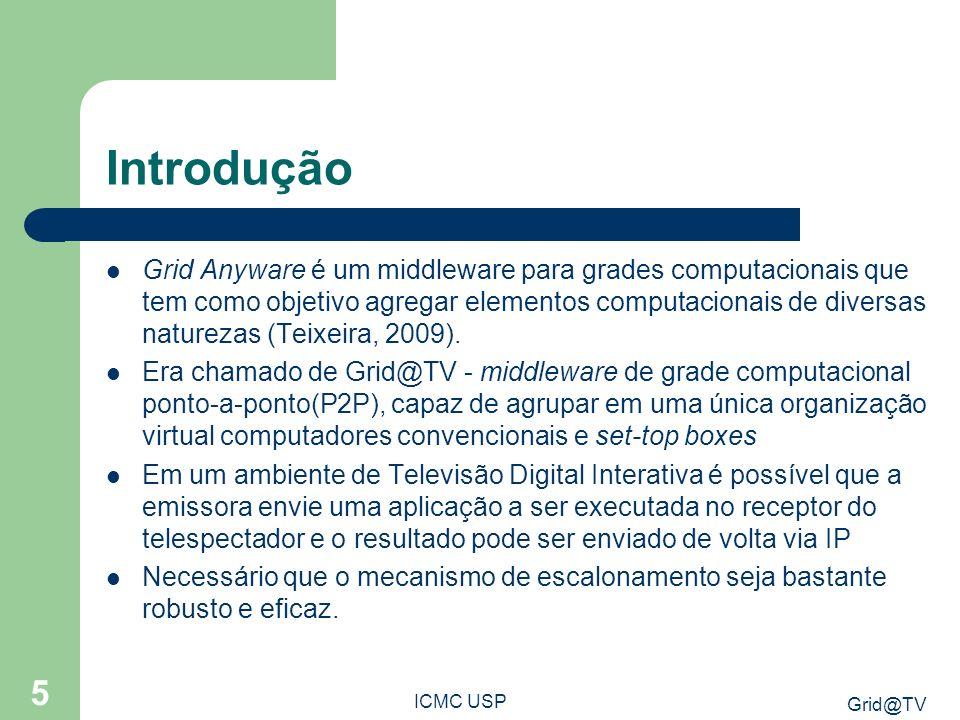 Grid@TV ICMC USP 5 Introdução Grid Anyware é um middleware para grades computacionais que tem como objetivo agregar elementos computacionais de divers