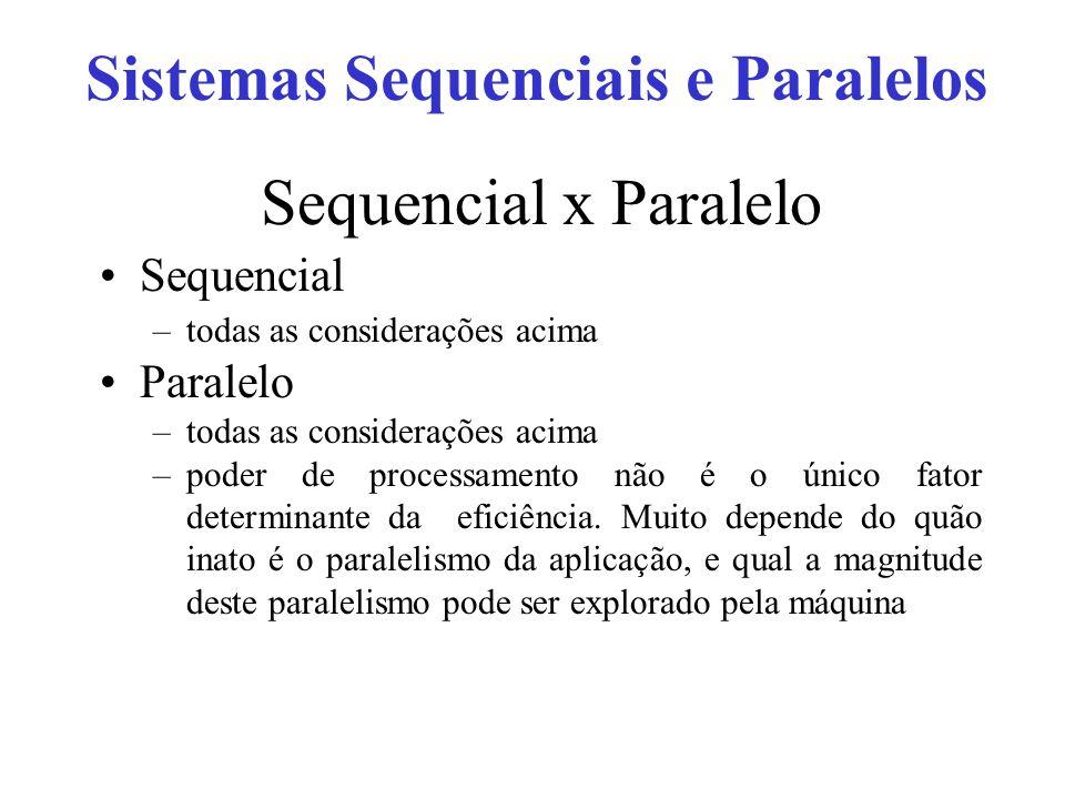 Sequencial x Paralelo Sequencial –todas as considerações acima Paralelo –todas as considerações acima –poder de processamento não é o único fator determinante da eficiência.