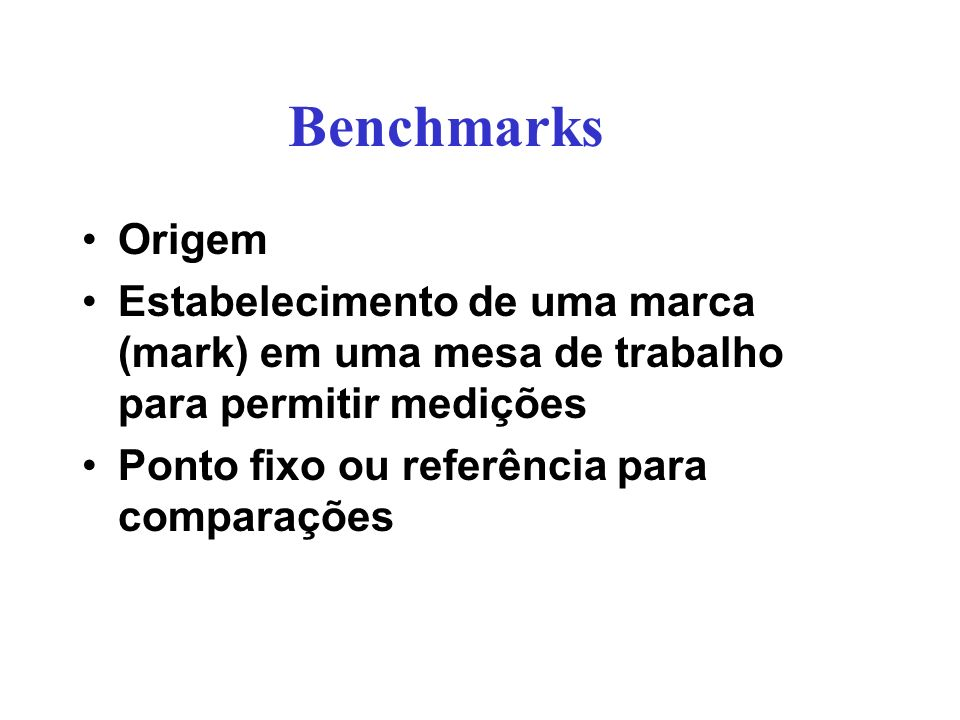 Benchmarks Origem Estabelecimento de uma marca (mark) em uma mesa de trabalho para permitir medições Ponto fixo ou referência para comparações