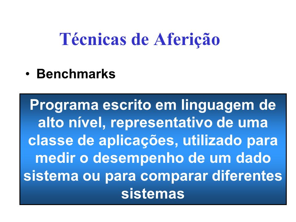 Tipos de Benchmarks SPEC Benchmarks –SPEC (System Performance Evaluation Cooperative ou Standard Performance Evaluation Corporation) fundada em Outubro de 1988 por Apollo, Hewlett-Packard, MIPS e Sun Microsystems.