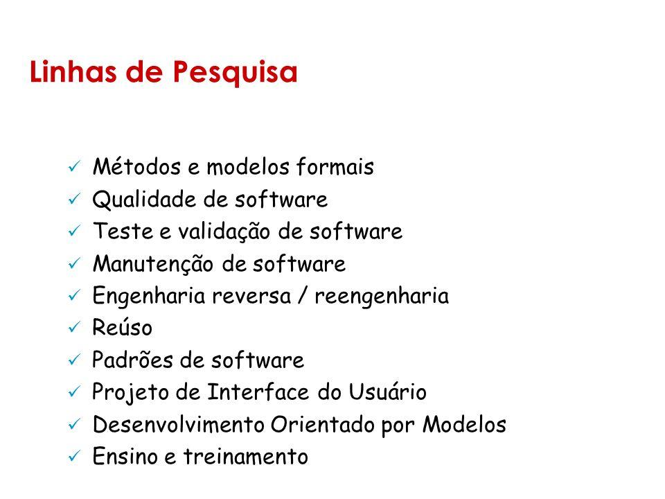 Linhas de Pesquisa Métodos e modelos formais Qualidade de software Teste e validação de software Manutenção de software Engenharia reversa / reengenharia Reúso Padrões de software Projeto de Interface do Usuário Desenvolvimento Orientado por Modelos Ensino e treinamento
