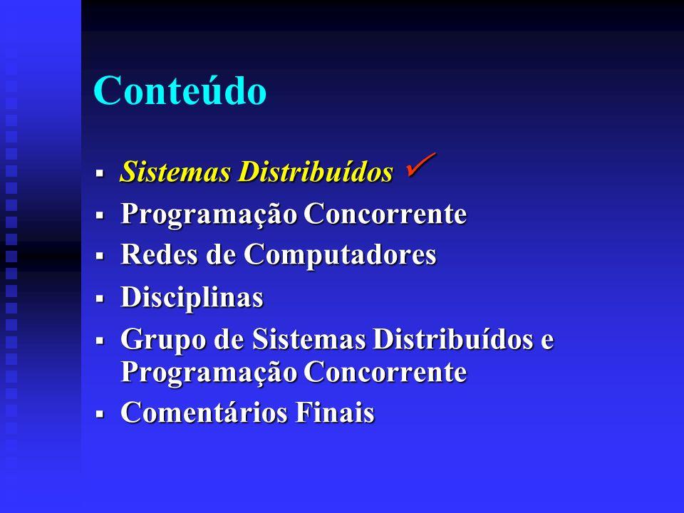 Conteúdo Sistemas Distribuídos Sistemas Distribuídos Programação Concorrente Programação Concorrente Redes de Computadores Redes de Computadores Disci