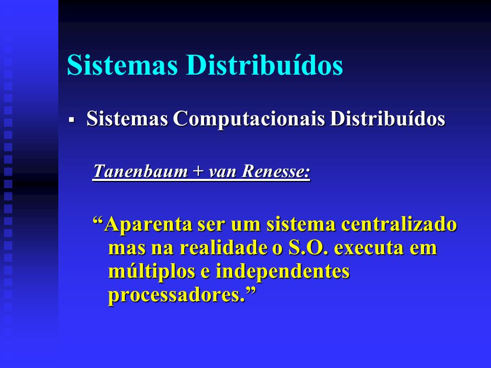 Sistemas Distribuídos Sistemas Computacionais Distribuídos Sistemas Computacionais Distribuídos Tanenbaum + van Renesse: Aparenta ser um sistema centr