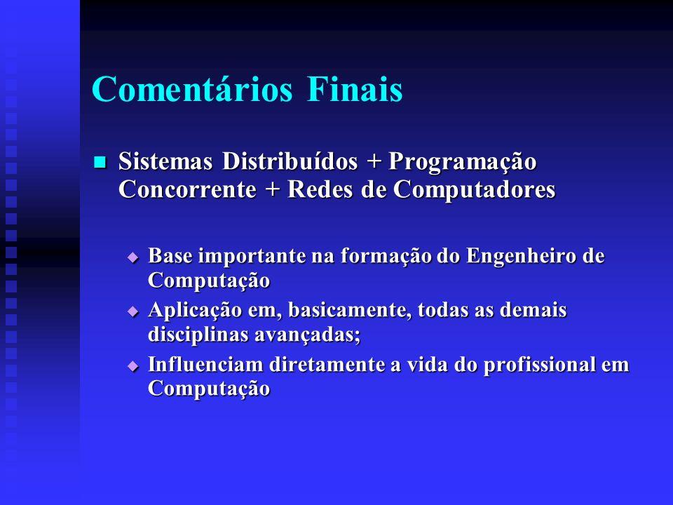 Comentários Finais Sistemas Distribuídos + Programação Concorrente + Redes de Computadores Sistemas Distribuídos + Programação Concorrente + Redes de