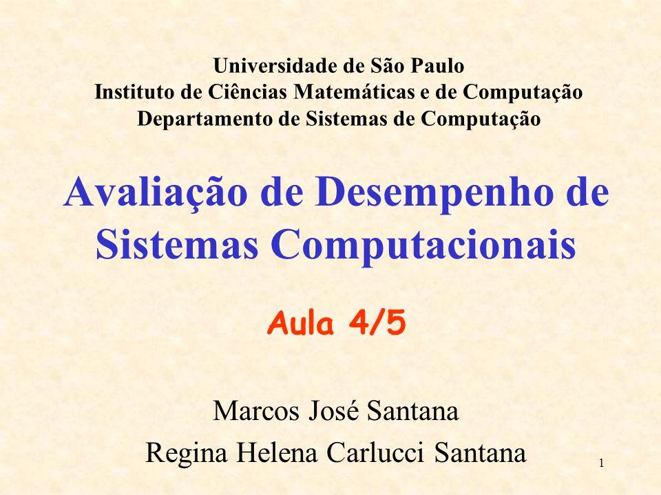 1 Avaliação de Desempenho de Sistemas Computacionais Aula 4/5 Marcos José Santana Regina Helena Carlucci Santana Universidade de São Paulo Instituto d