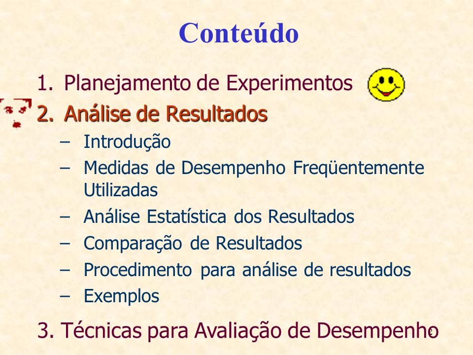 2 Conteúdo 1.Planejamento de Experimentos 2.Análise de Resultados –Introdução –Medidas de Desempenho Freqüentemente Utilizadas –Análise Estatística do