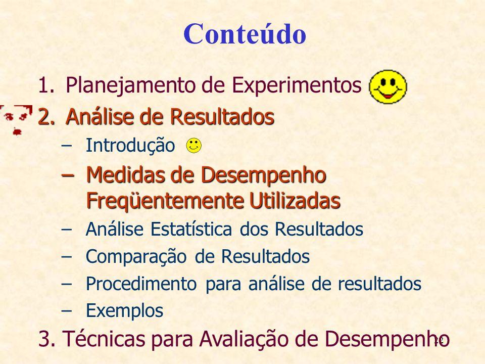 22 Conteúdo 1.Planejamento de Experimentos 2.Análise de Resultados –Introdução –Medidas de Desempenho Freqüentemente Utilizadas –Análise Estatística d
