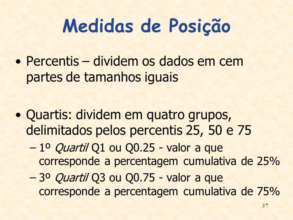 37 Medidas de Posição Percentis – dividem os dados em cem partes de tamanhos iguais Quartis: dividem em quatro grupos, delimitados pelos percentis 25,