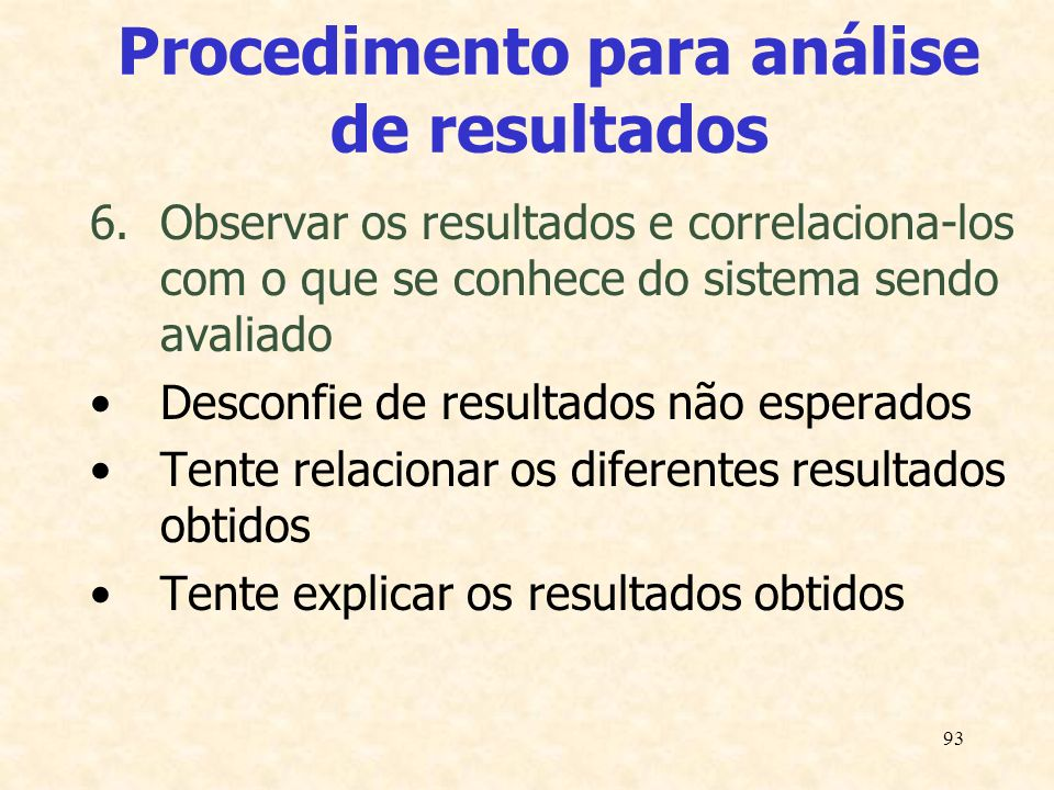93 Procedimento para análise de resultados 6.Observar os resultados e correlaciona-los com o que se conhece do sistema sendo avaliado Desconfie de res