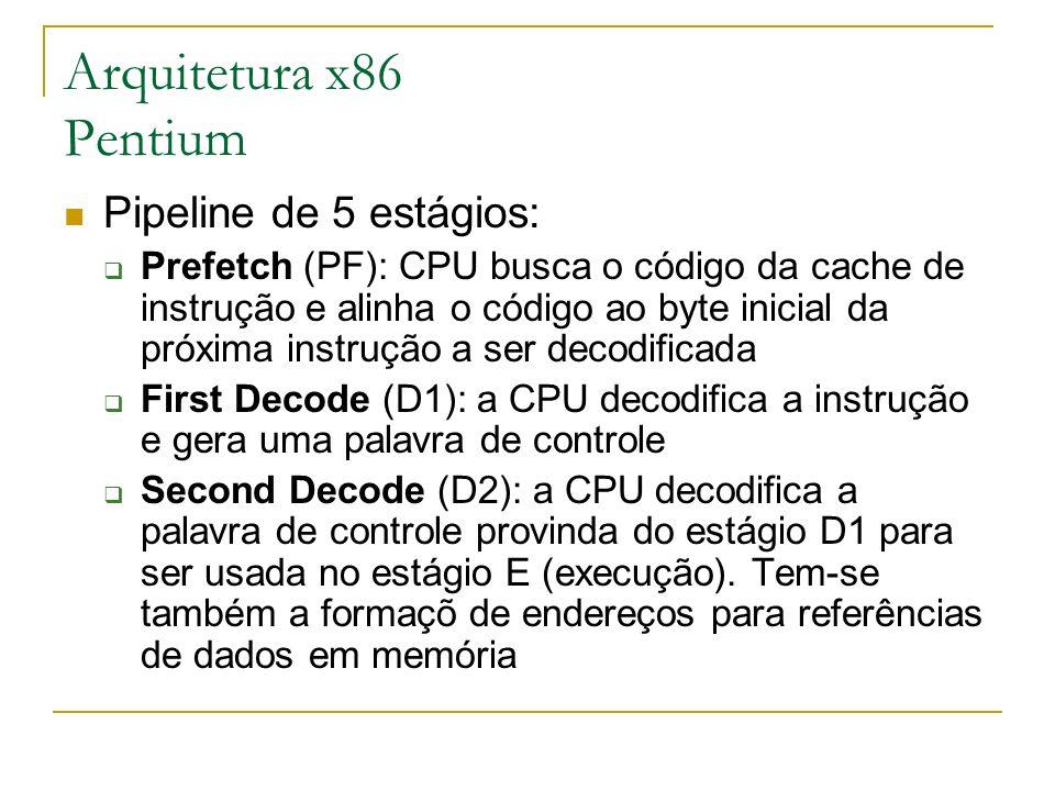 Arquitetura x86 Pentium Pipeline de 5 estágios: Prefetch (PF): CPU busca o código da cache de instrução e alinha o código ao byte inicial da próxima i