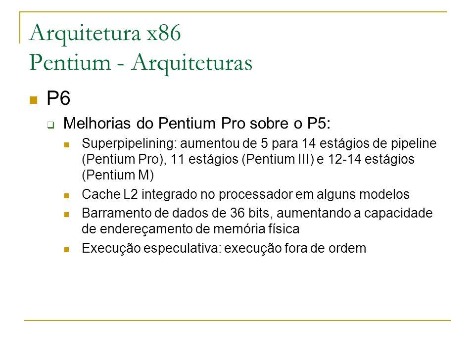 Arquitetura x86 Pentium - Arquiteturas P6 Melhorias do Pentium Pro sobre o P5: Superpipelining: aumentou de 5 para 14 estágios de pipeline (Pentium Pr