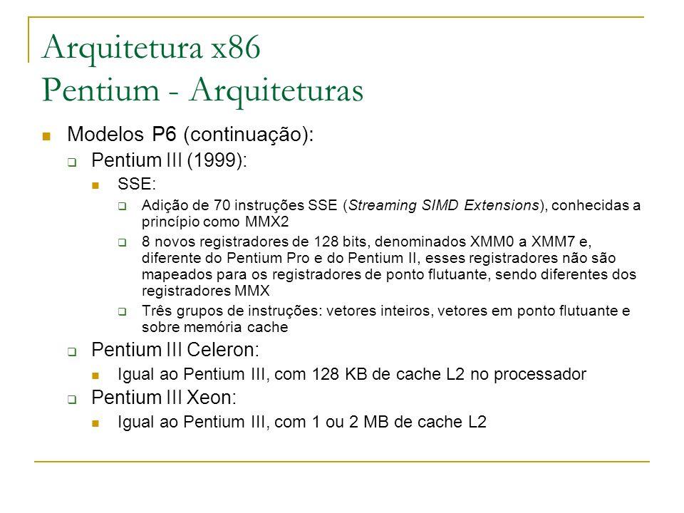 Arquitetura x86 Pentium - Arquiteturas Modelos P6 (continuação): Pentium III (1999): SSE: Adição de 70 instruções SSE (Streaming SIMD Extensions), con