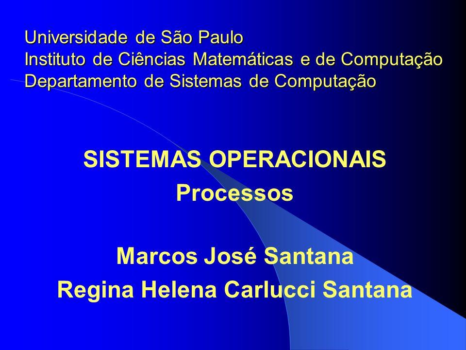 SISTEMAS OPERACIONAIS Processos Marcos José Santana Regina Helena Carlucci Santana Universidade de São Paulo Instituto de Ciências Matemáticas e de Co