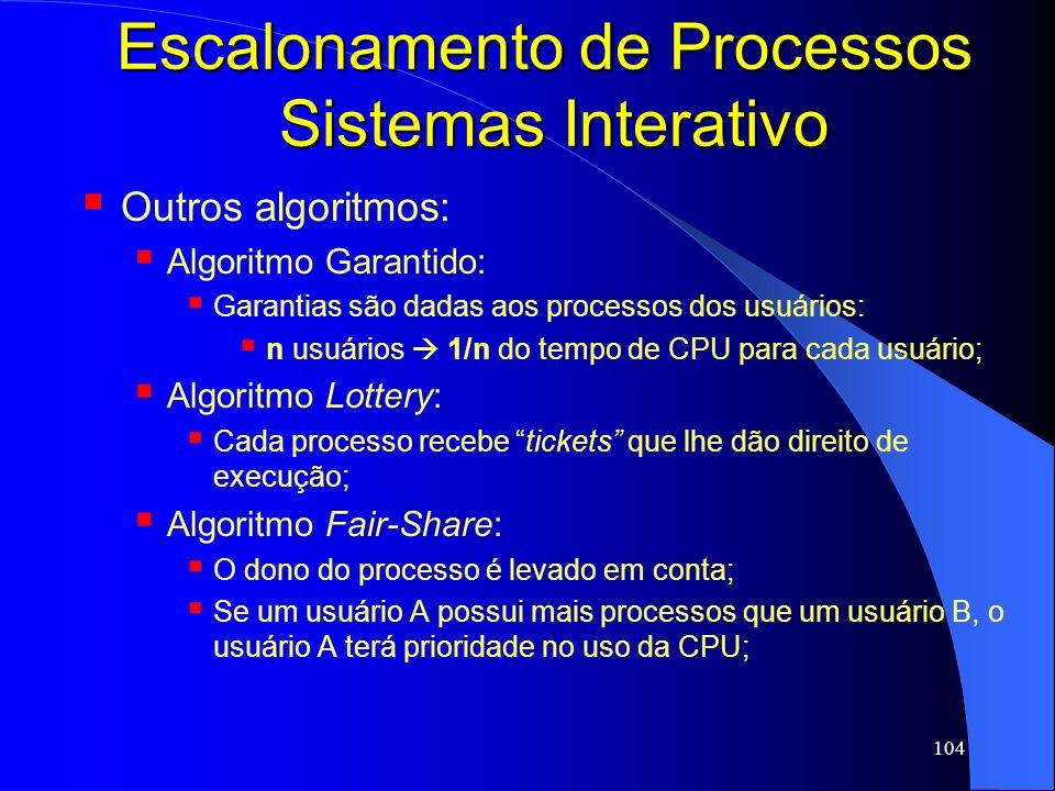 104 Escalonamento de Processos Sistemas Interativo Outros algoritmos: Algoritmo Garantido: Garantias são dadas aos processos dos usuários: n usuários