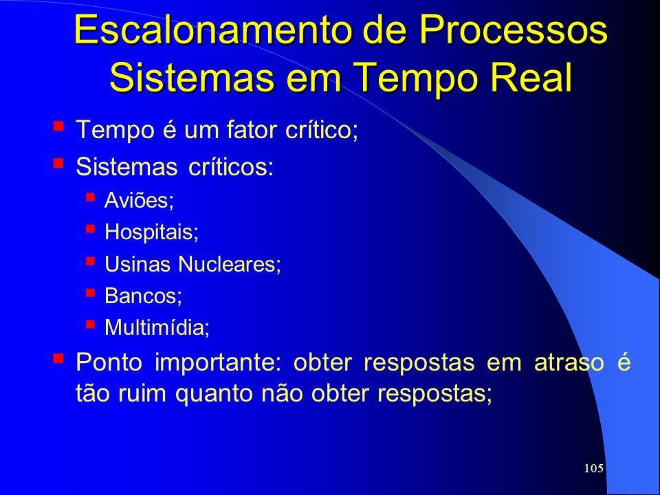 105 Escalonamento de Processos Sistemas em Tempo Real Tempo é um fator crítico; Sistemas críticos: Aviões; Hospitais; Usinas Nucleares; Bancos; Multim
