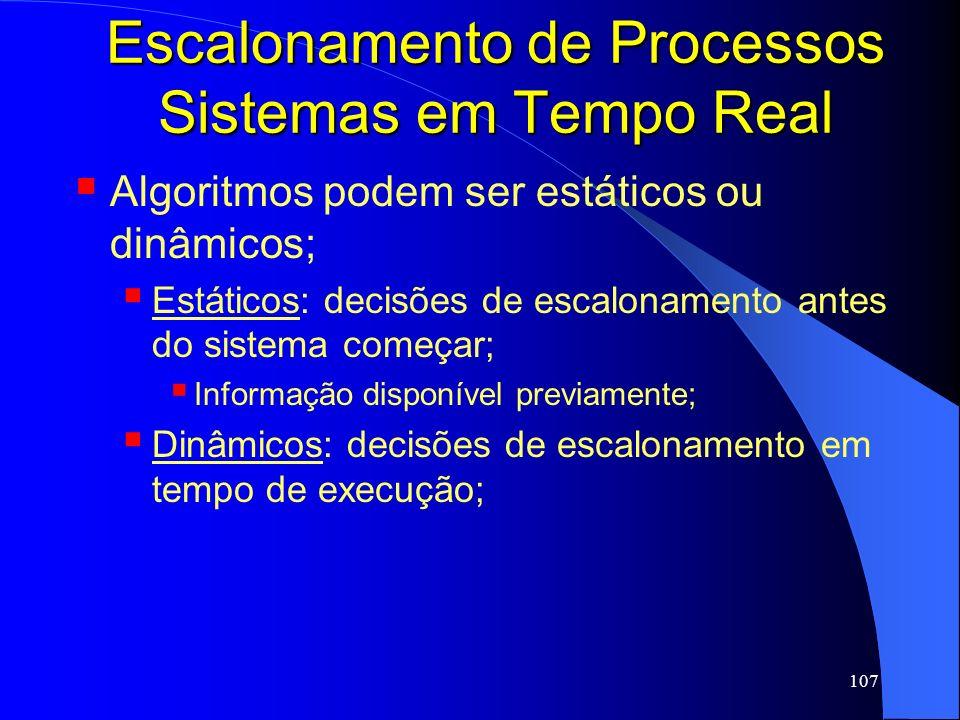 107 Escalonamento de Processos Sistemas em Tempo Real Algoritmos podem ser estáticos ou dinâmicos; Estáticos: decisões de escalonamento antes do siste