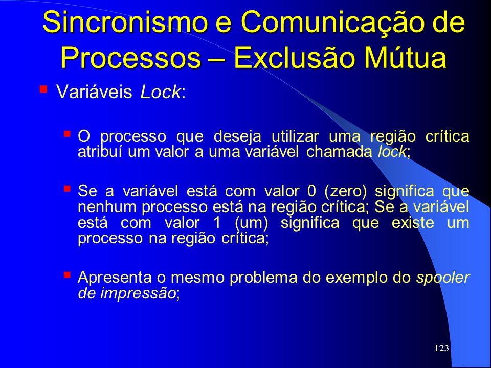 123 Sincronismo e Comunicação de Processos – Exclusão Mútua Variáveis Lock: O processo que deseja utilizar uma região crítica atribuí um valor a uma v