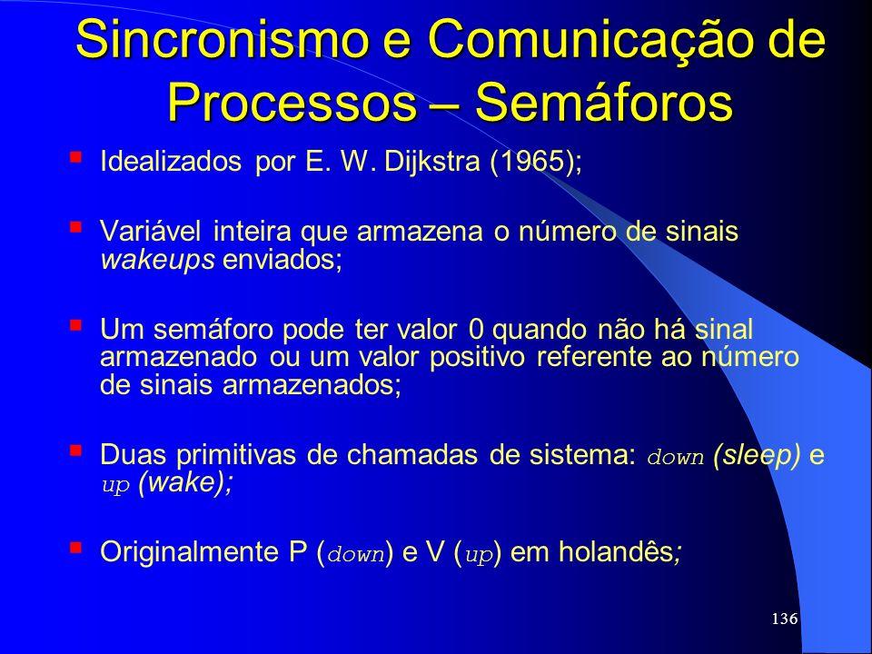 136 Sincronismo e Comunicação de Processos – Semáforos Idealizados por E. W. Dijkstra (1965); Variável inteira que armazena o número de sinais wakeups