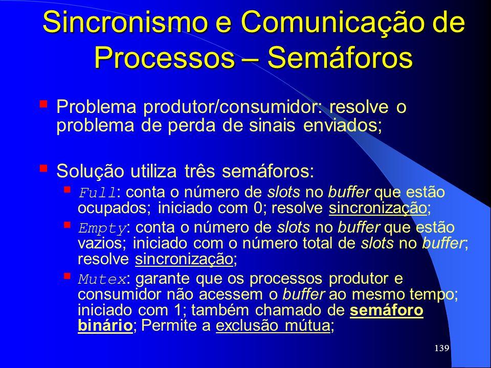 139 Sincronismo e Comunicação de Processos – Semáforos Problema produtor/consumidor: resolve o problema de perda de sinais enviados; Solução utiliza t