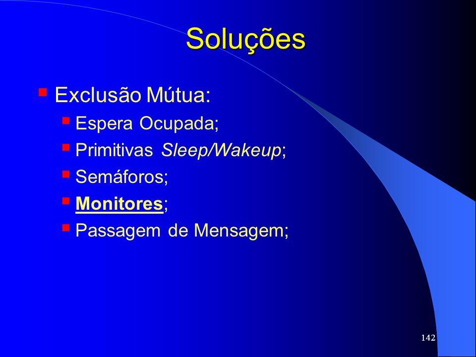 142 Soluções Exclusão Mútua: Espera Ocupada; Primitivas Sleep/Wakeup; Semáforos; Monitores; Passagem de Mensagem;