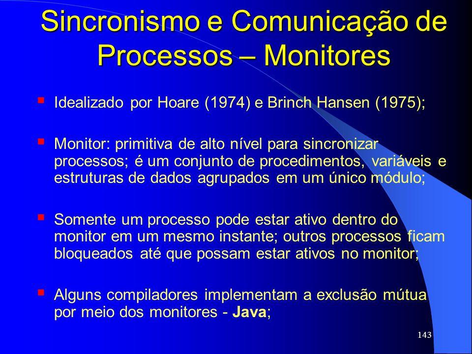 143 Sincronismo e Comunicação de Processos – Monitores Idealizado por Hoare (1974) e Brinch Hansen (1975); Monitor: primitiva de alto nível para sincr