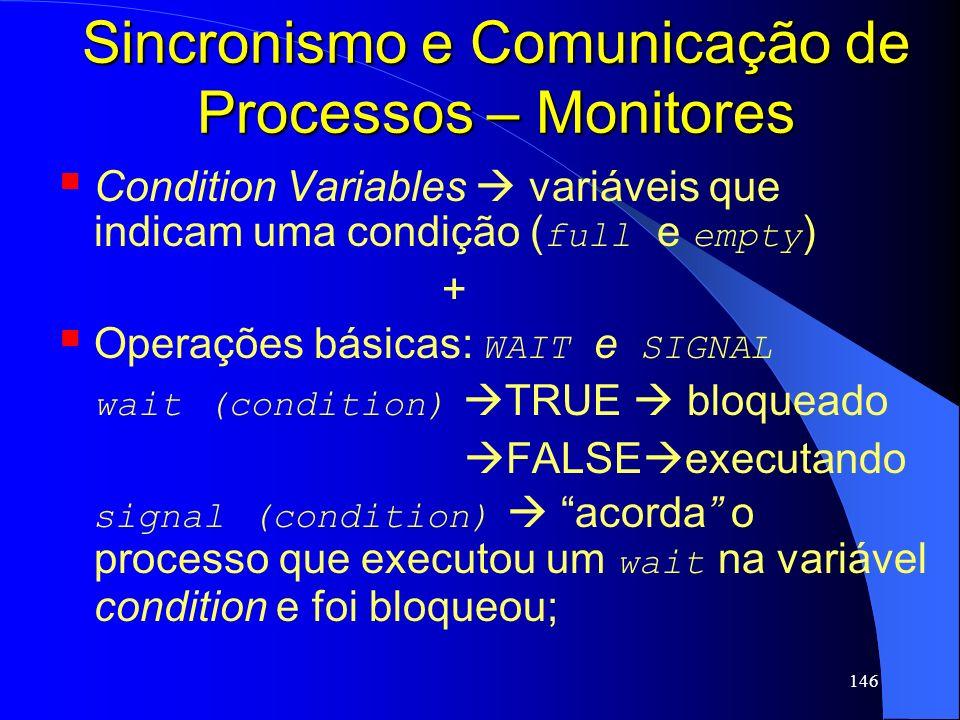 146 Sincronismo e Comunicação de Processos – Monitores Condition Variables variáveis que indicam uma condição ( full e empty ) + Operações básicas: WA