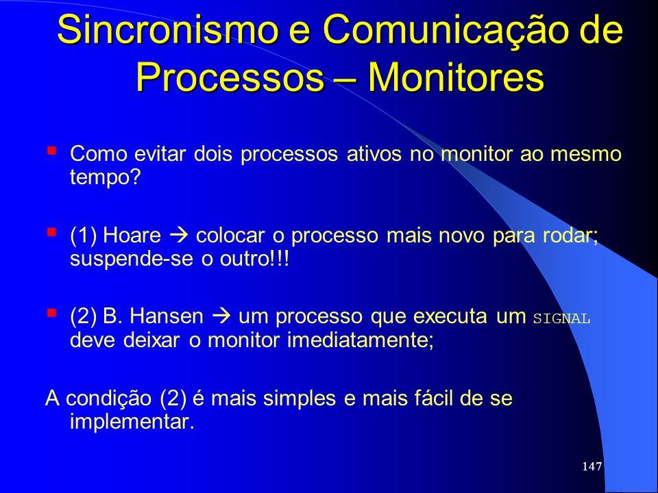 147 Sincronismo e Comunicação de Processos – Monitores Como evitar dois processos ativos no monitor ao mesmo tempo? (1) Hoare colocar o processo mais