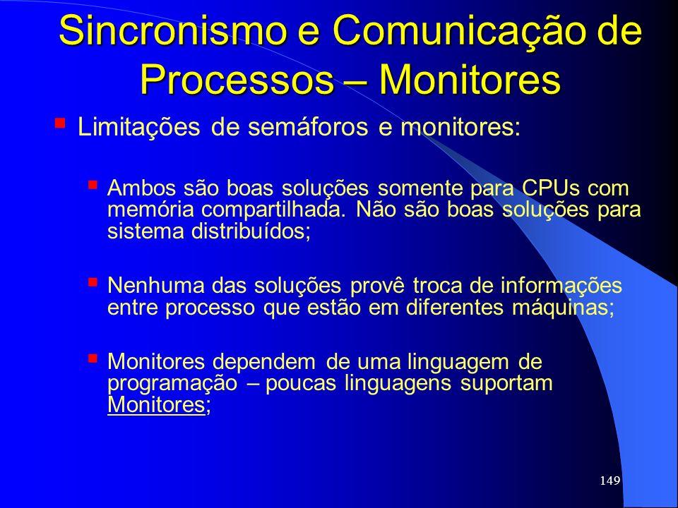 149 Sincronismo e Comunicação de Processos – Monitores Limitações de semáforos e monitores: Ambos são boas soluções somente para CPUs com memória comp