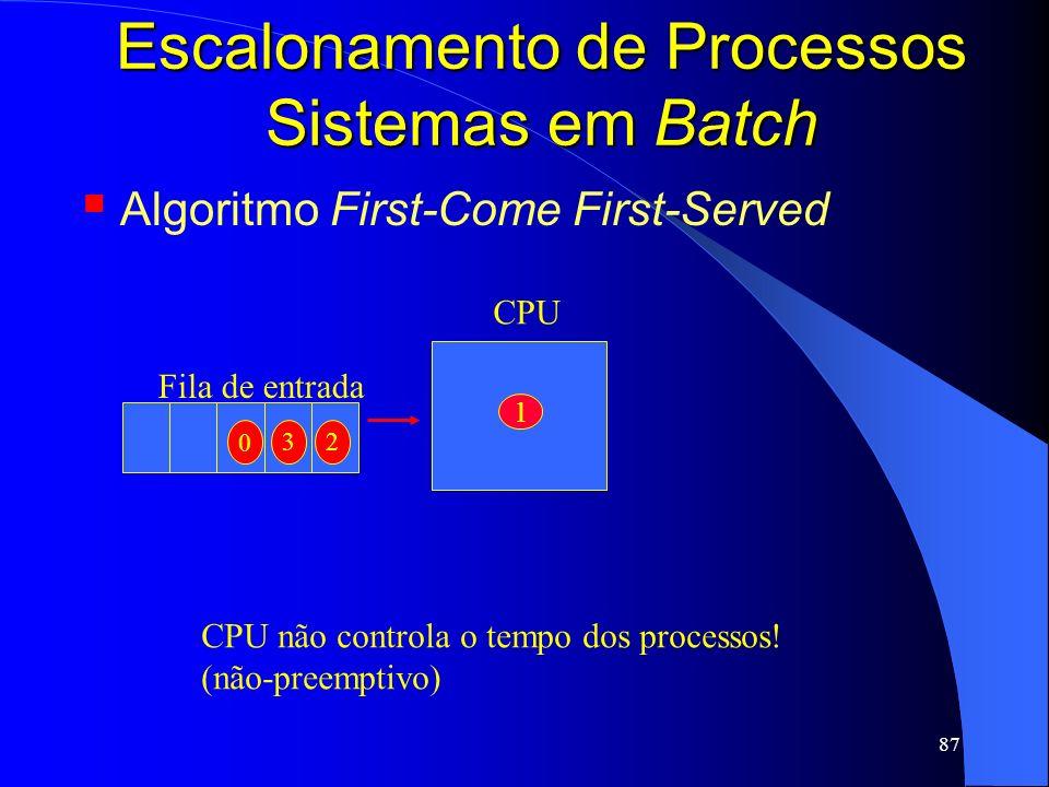 87 Escalonamento de Processos Sistemas em Batch Algoritmo First-Come First-Served CPU não controla o tempo dos processos! (não-preemptivo) CPU 1 Fila