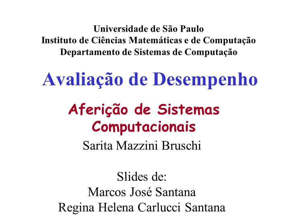 Avaliação de Desempenho Universidade de São Paulo Instituto de Ciências Matemáticas e de Computação Departamento de Sistemas de Computação Sarita Mazz