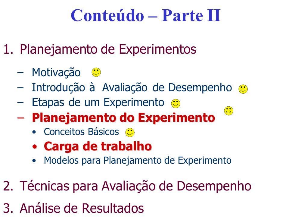 Conteúdo – Parte II 1.Planejamento de Experimentos –Motivação –Introdução à Avaliação de Desempenho –Etapas de um Experimento –Planejamento do Experim