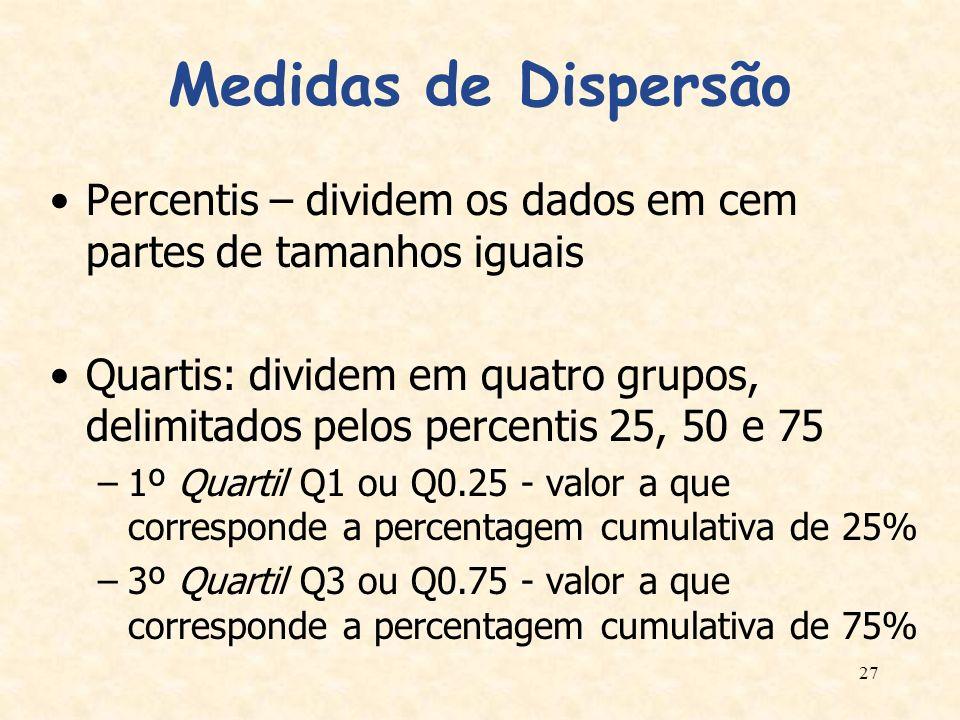 27 Medidas de Dispersão Percentis – dividem os dados em cem partes de tamanhos iguais Quartis: dividem em quatro grupos, delimitados pelos percentis 2