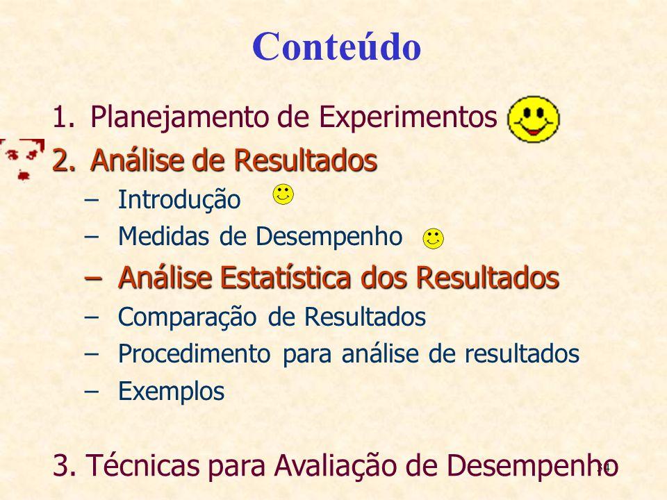 34 Conteúdo 1.Planejamento de Experimentos 2.Análise de Resultados –Introdução –Medidas de Desempenho –Análise Estatística dos Resultados –Comparação