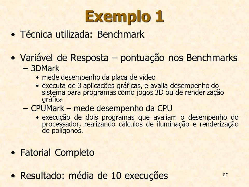 87 Exemplo 1 Técnica utilizada: Benchmark Variável de Resposta – pontuação nos Benchmarks –3DMark mede desempenho da placa de vídeo executa de 3 aplic