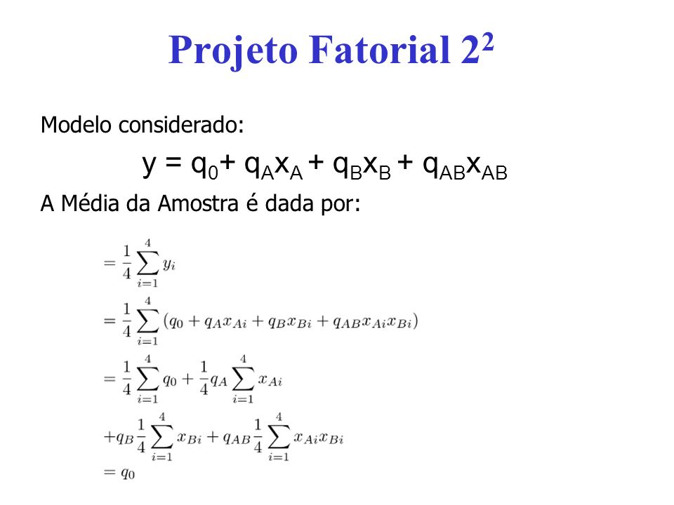 Projeto Fatorial 2 2 A Média da Amostra é dada por: Modelo considerado: y = q 0 + q A x A + q B x B + q AB x AB