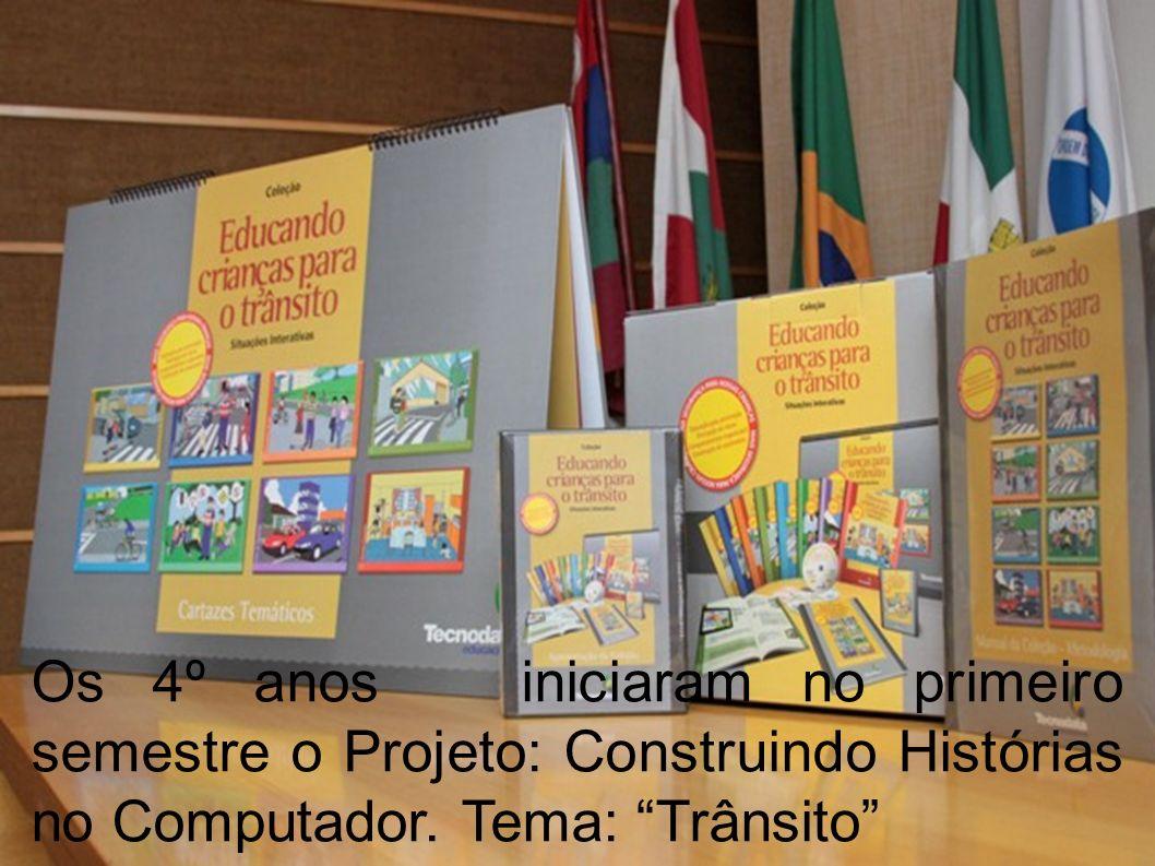 Os 4º anos iniciaram no primeiro semestre o Projeto: Construindo Histórias no Computador. Tema: Trânsito