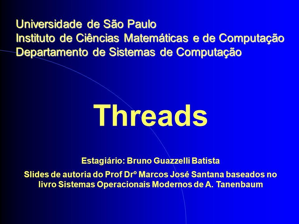 Threads Estagiário: Bruno Guazzelli Batista Slides de autoria do Prof Drº Marcos José Santana baseados no livro Sistemas Operacionais Modernos de A.