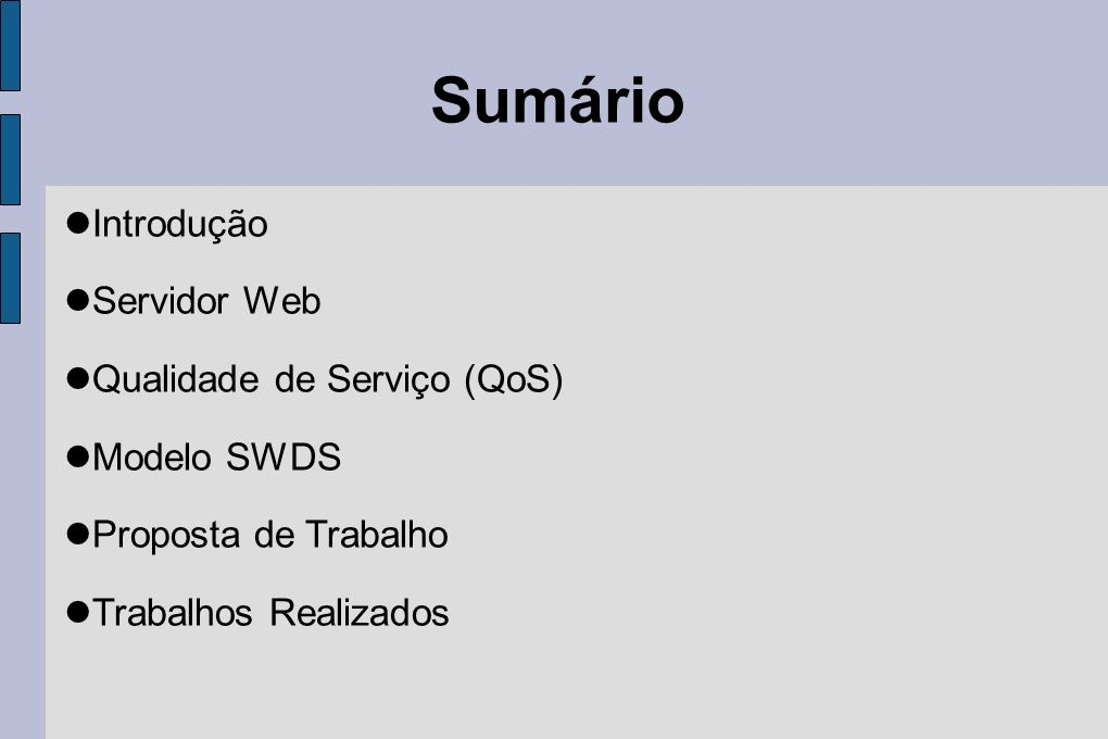 Sumário Introdução Servidor Web Qualidade de Serviço (QoS) Modelo SWDS Proposta de Trabalho Trabalhos Realizados
