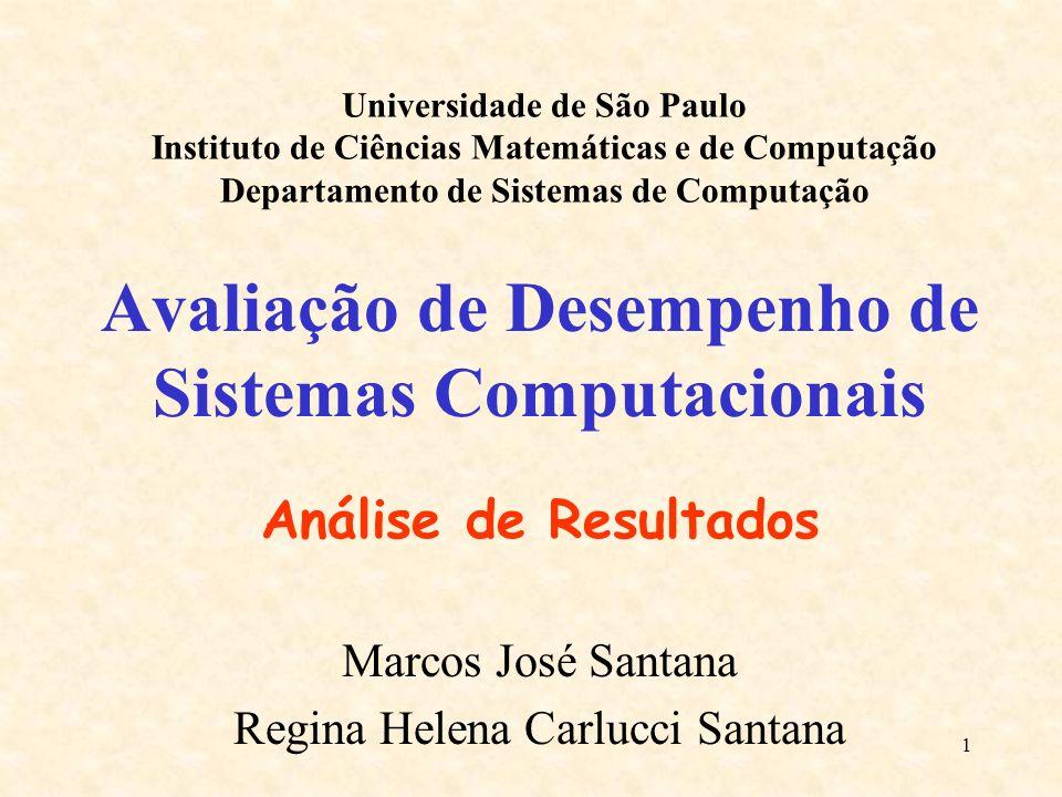 1 Avaliação de Desempenho de Sistemas Computacionais Análise de Resultados Marcos José Santana Regina Helena Carlucci Santana Universidade de São Paul
