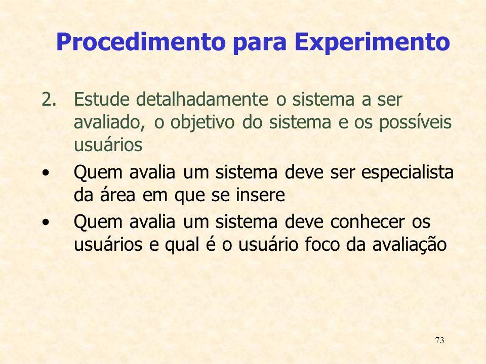 73 Procedimento para Experimento 2.Estude detalhadamente o sistema a ser avaliado, o objetivo do sistema e os possíveis usuários Quem avalia um sistem
