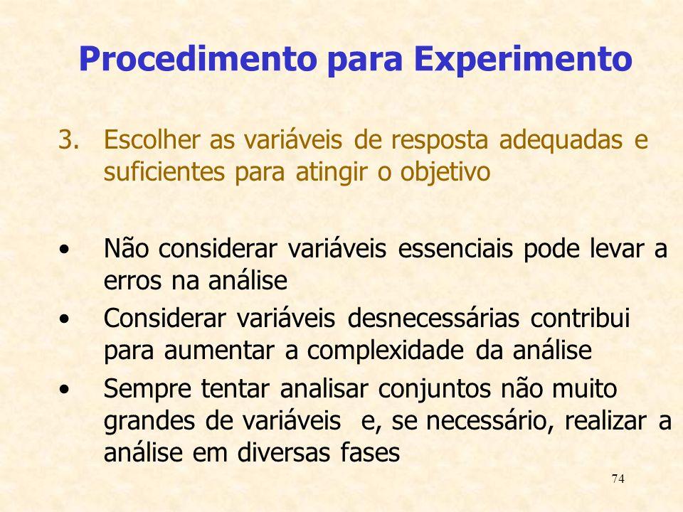 74 Procedimento para Experimento 3.Escolher as variáveis de resposta adequadas e suficientes para atingir o objetivo Não considerar variáveis essencia