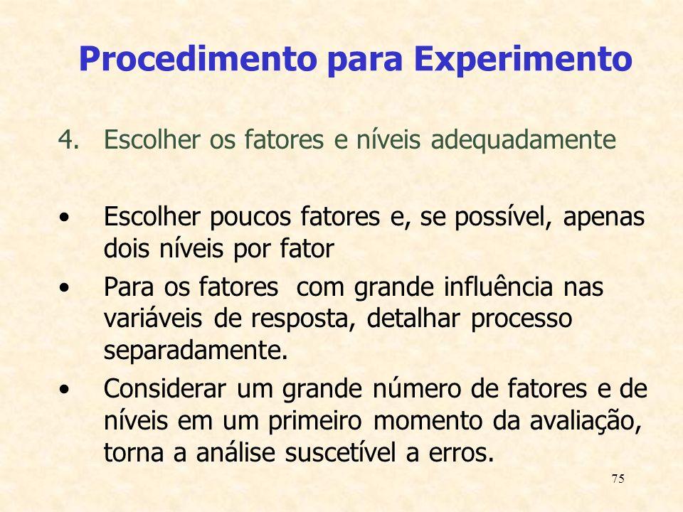 75 Procedimento para Experimento 4.Escolher os fatores e níveis adequadamente Escolher poucos fatores e, se possível, apenas dois níveis por fator Par
