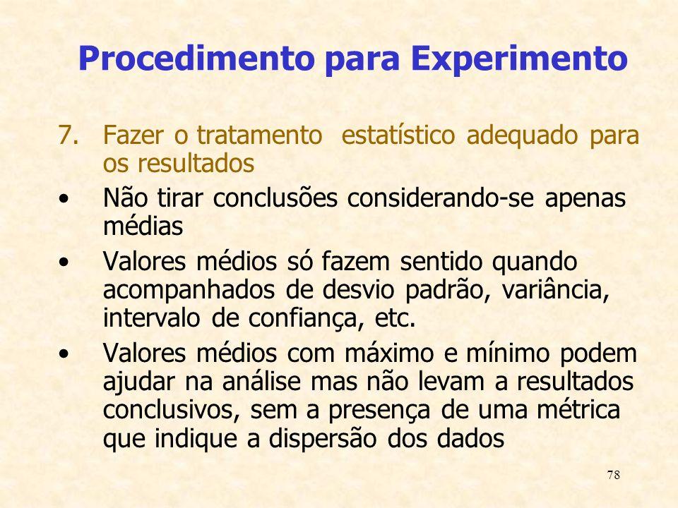 78 Procedimento para Experimento 7.Fazer o tratamento estatístico adequado para os resultados Não tirar conclusões considerando-se apenas médias Valor