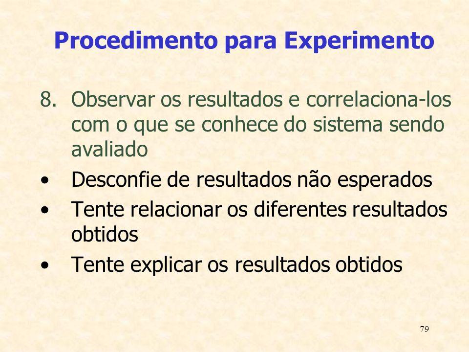 79 Procedimento para Experimento 8.Observar os resultados e correlaciona-los com o que se conhece do sistema sendo avaliado Desconfie de resultados nã