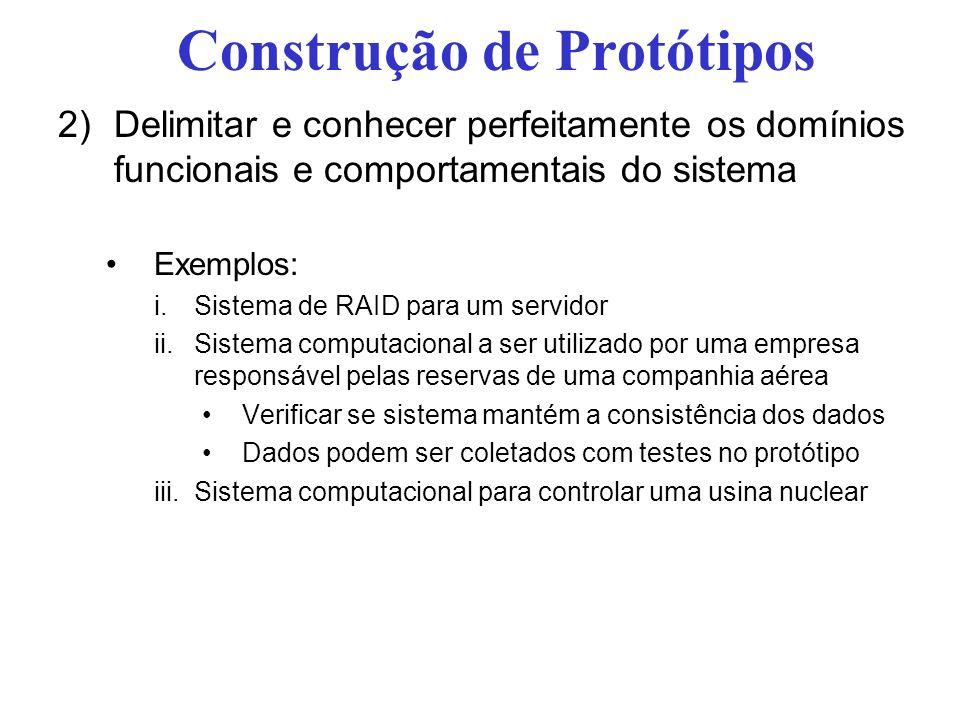 Construção de Protótipos 2)Delimitar e conhecer perfeitamente os domínios funcionais e comportamentais do sistema Exemplos: i.Sistema de RAID para um
