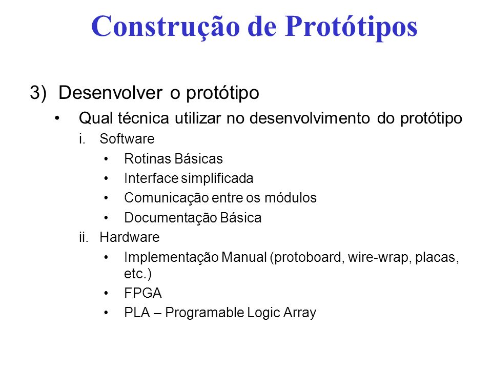 Construção de Protótipos 3)Desenvolver o protótipo Qual técnica utilizar no desenvolvimento do protótipo i.Software Rotinas Básicas Interface simplifi
