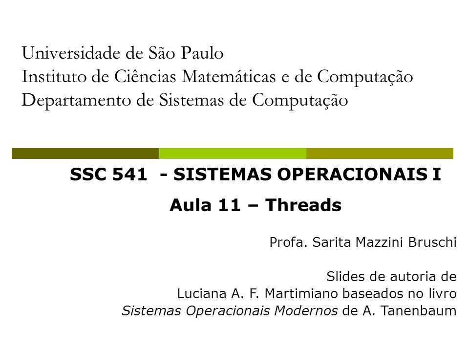 2 Processos Sistemas Operacionais tradicionais: Cada processo tem um único espaço de endereçamento e um único fluxo de controle Existem situações onde é desejável ter múltiplos fluxos de controle compartilhando o mesmo espaço de endereçamento: Solução: threads