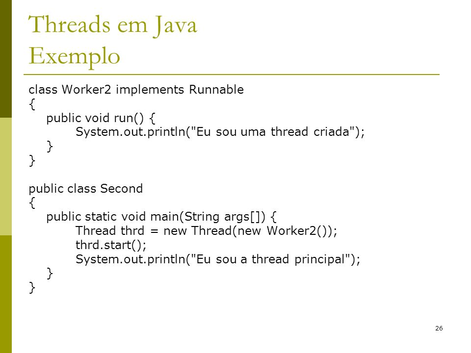 26 Threads em Java Exemplo class Worker2 implements Runnable { public void run() { System.out.println(